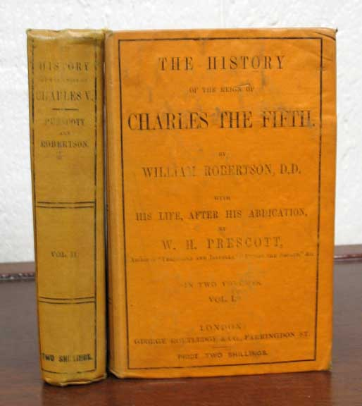 The HISTORY Of The REIGN Of CHARLES The FIFTH, By William Robertson, D.D. With an Account of the Emperor's Life After his Abdication, by William H. Prescott. In Two Volumes. Yellowback, William. Prescott Robertson, William Hickling, 1796 - 1859.