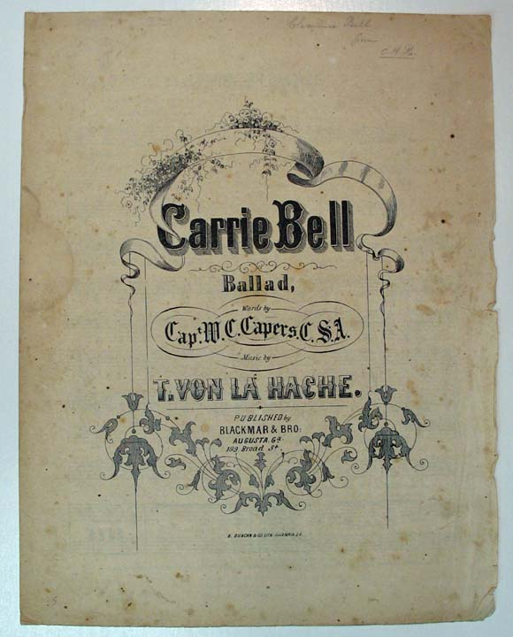CARRIE BELL. Ballad, Words by Capt W. C. Capers, C.S.A. Music by T. Von La Hache. Confederate Sheet Music, Capt M. C. - Lyrics. Von La Hache Capers, T. - Composer.