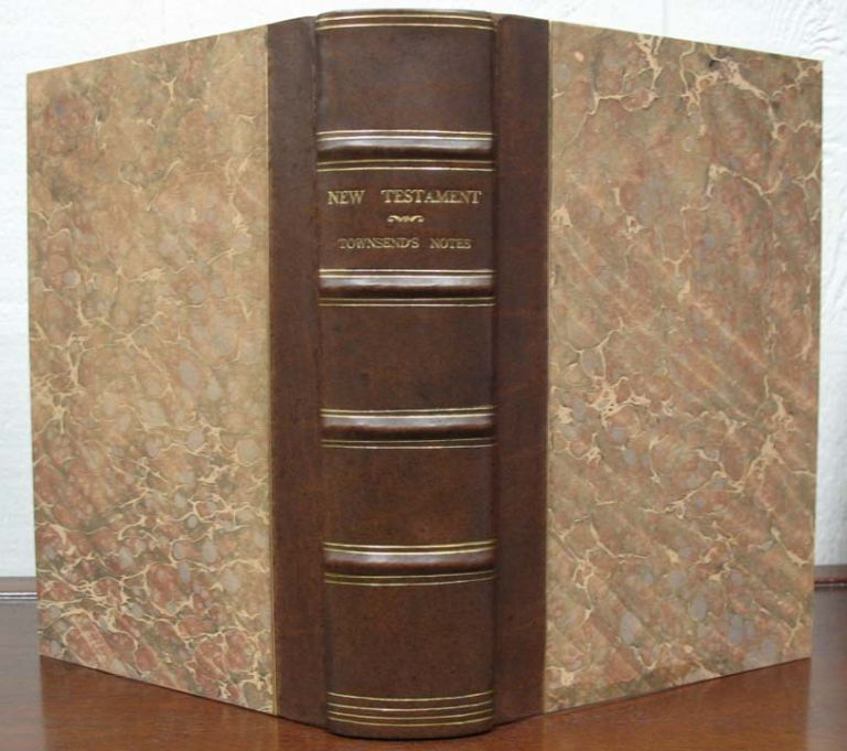 The NEW TESTAMENT, Arranged in Historical and Chronological Order; With Copius Notes on the Principal Subjects in Theology... by the Rev. George Townsend, M.A. The Whole Revised .... by the Rev. T. W. Coit, D.D. Theology, Rev. George. Coit Townsend, Rev. T. W.