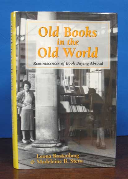 OLD BOOKS In The OLD WORLD. Reminiscences of Book Buying Abroad. Leona Rostenberg, Madeleine Stern.