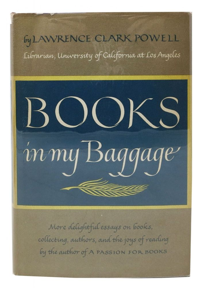 BOOKS In My BAGGAGE. Adventures in Reading and Collecting. Lawrence Clark Powell, 1906 - 2001.