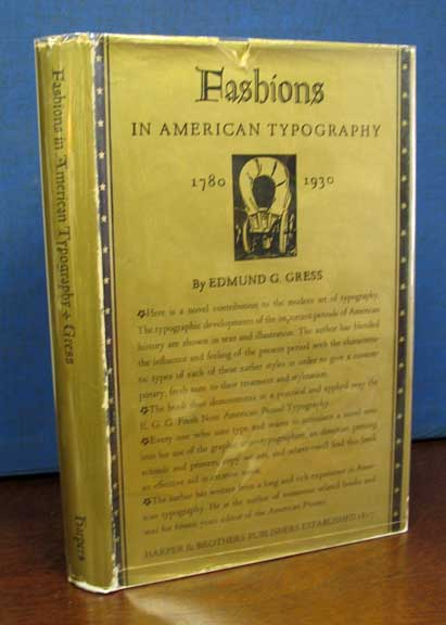 FASHIONS In AMERICAN TYPOGRAPHY 1780 to 1930 With Brief Illustrated Stories of the Life and Environment of the American People in Seven Periods and Demonstrations of E. G. G.'s Fresh Note American Period Typography. Edmund G. Gress.