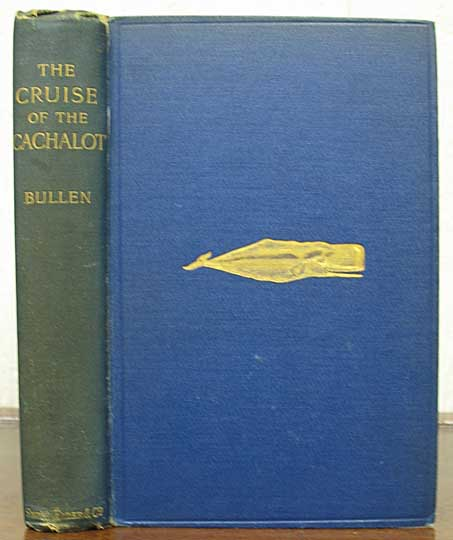 """The CRUISE Of The """"CACHALOT"""" Round the World After Sperm Whales. Frank Bullen, homas. 1857 - 1915."""