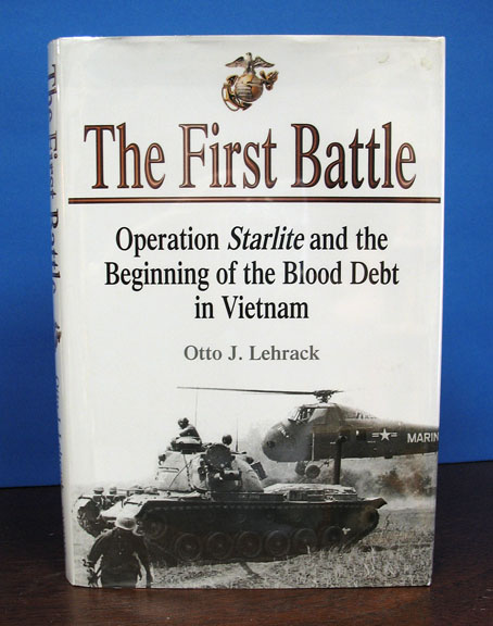 The FIRST BATTLE. Operation Starlite and the Beginning of the Blood Debt in Vietnam. Otto J. Lehrack.