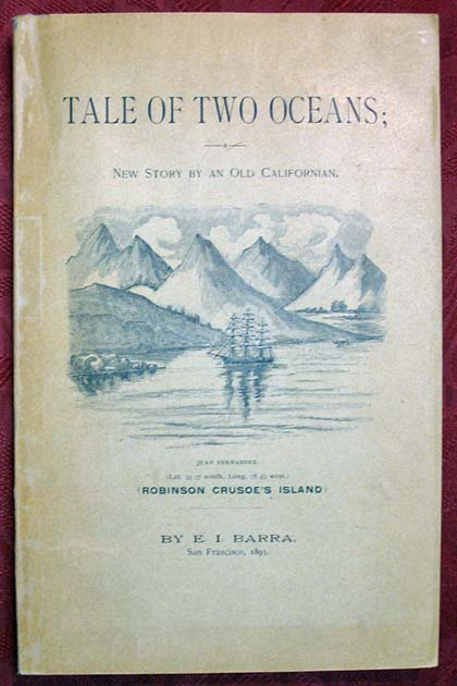 TALE Of TWO OCEANS; New Story by an Old Californian. An Account of a Voyage from Philadelphia to San Francisco, Around Cape Horn, Years 1849 - 50, Calling at Rio de Janeiro, Brazil, and at Juan Fernandez, in the South Pacific. . I. Barra, zekiel.