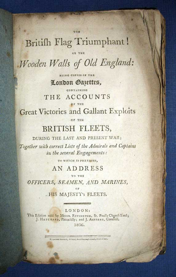 The BRITISH FLAG TRIUMPHANT! Or, The Wooden Walls of Old England: Being Copies of the London Gazettes, Containing the Accounts of the Great Victories and Gallant Exploits of the British Fleets, During the Last and Present War; Together with Correct Lists of the Admirals and Captains in the Several Engagements: to Which is Prefixed An Address to the Officers, Seamen, and Marines, of His Majesty's Fleets. Maritime History, William Waldegrave Rodstock, Lord Admiral. 1753 - 1825.