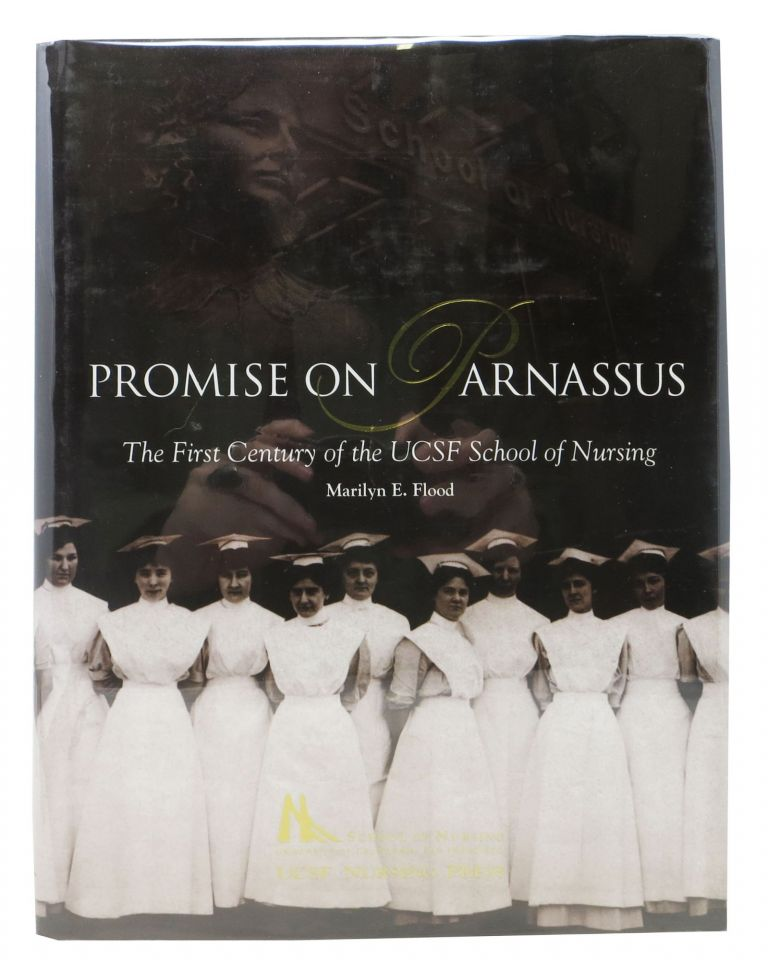 PROMISE On PARNASSUS. The First Century of the UCSF School of Nursing. Marilyn E. Flood.