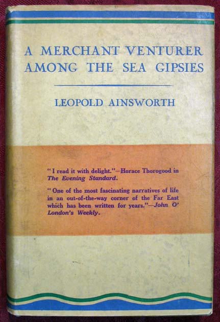 A MERCHANT VENTURER AMONG The SEA GIPSIES. Being a Pioneer's Account of Life on an Island in the Mergui Archipelago. Leopold Ainsworth.
