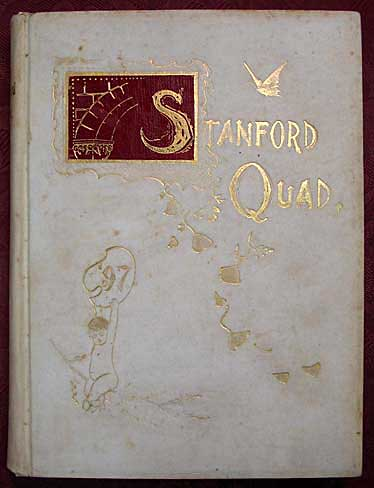 The STANFORD QUAD. 1896. Volume III. Edited by the Junior Class of Leland Stanford Jr. University Palo Alto Cal. College Yearbook, Edward Maslin - Hulme, in Chief.