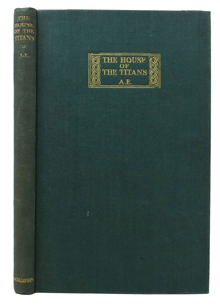 The HOUSE Of The TITANS. And Other Poems. A. E., George William. 1867 - 1935 psuedonym of Russell.