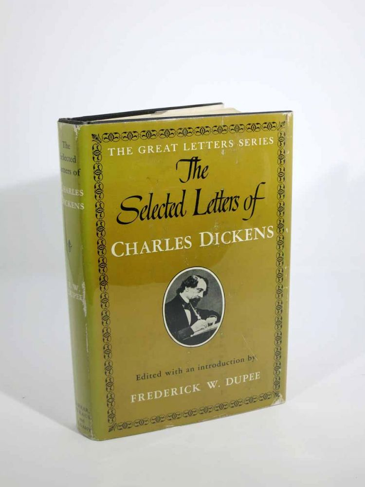 The SELECTED LETTERS Of CHARLES DICKENS.; Edited, with an Introduction, by F. W. Dupee. From The Great Letters Series. Charles . Dupee Dickens, Frederick W. -, 1812 - 1870.