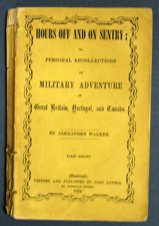 HOURS OFF And ON SENTRY; or, Personal Recollections of Military Adventure in Great Britain, Portugal, and Canada. Alexander Walker, fl. 1848 - 1867.