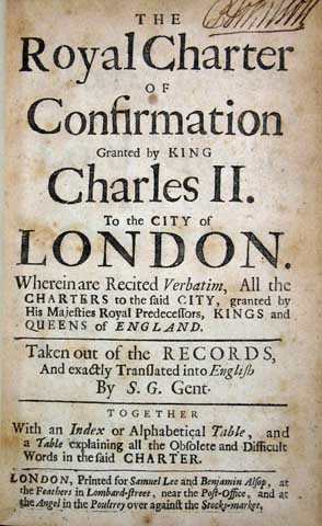 """The ROYAL CHARTER Of CONFIRMATION GRANTED By KING CHARLES II. To The CITY Of LONDON. Wherein are Recited Verbatim, All the Charters to the said City, granted by His Majesties Royal Predecessors, Kings and Queens of England. Taken Out of the Records, and Exactly Translated into English .. Together with an Index or Alphabetical Table, and a Table Explaining all the Obsolete and Difficult Words in the said Charter. """"S. G. Gent-"""" -, Sir Robert - Former Owner Johnson-Eden, 1774 - 1844."""