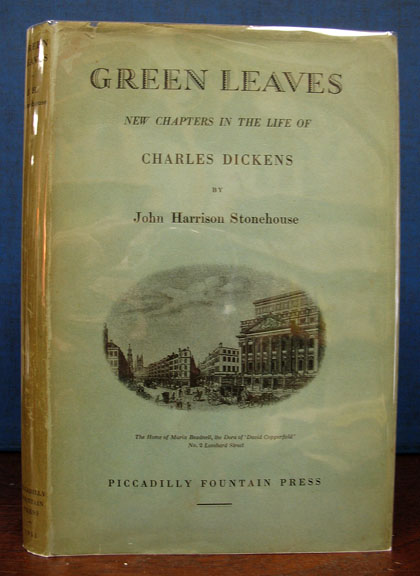 GREEN LEAVES: New Chapters in the Life of Charles Dickens. Charles Dickens, John Harrison Stonehouse.