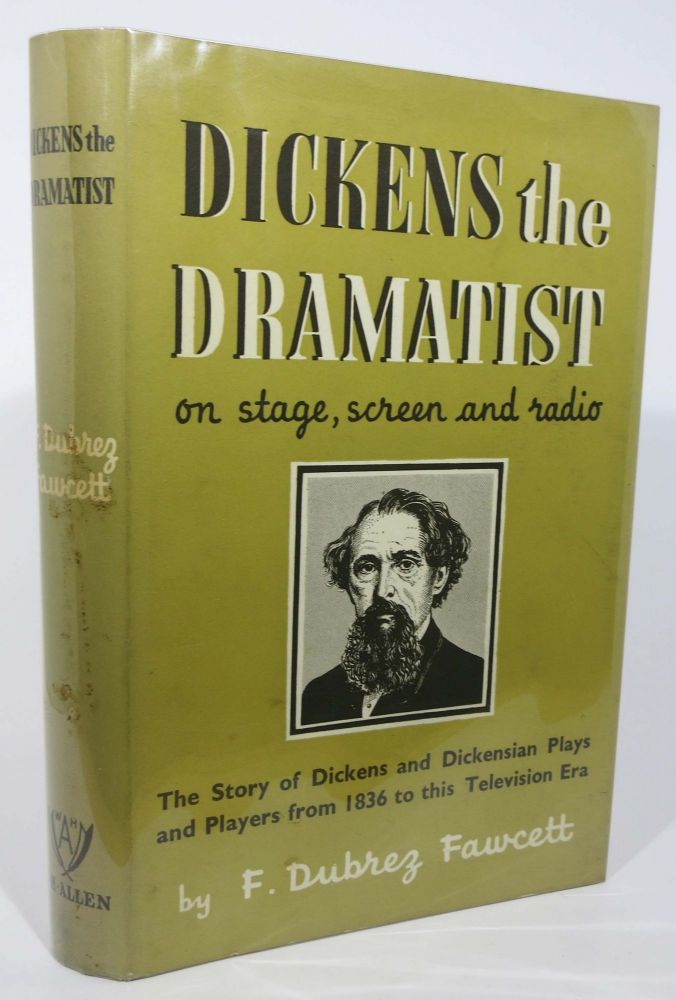DICKENS The DRAMATIST. On Stage, Screen and Radio. Charles. 1812 - 1870 Dickens, F. Dubrez Fawcett.