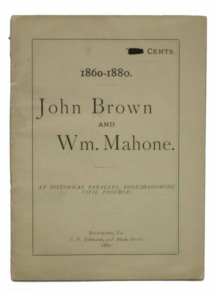 1860 - 1880. JOHN BROWN And WM. MAHONE. An Historical Parallel, Foreshadowing Civil Trouble. George W. 1828 - 1883 Bagby.