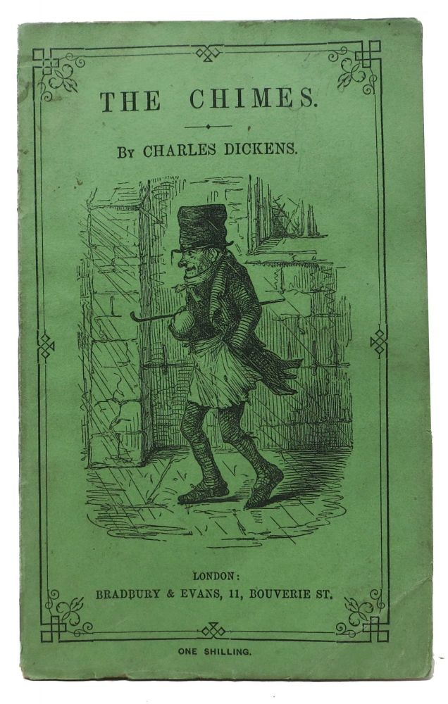 The CHIMES: A Goblin Story of Some Bells That Rang an Old Year Out and a New Year In. Charles Dickens, 1812 - 1870.
