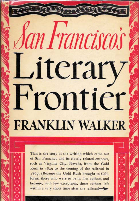 SAN FRANCISCO'S LITERARY FRONTIER. Franklin Walker.