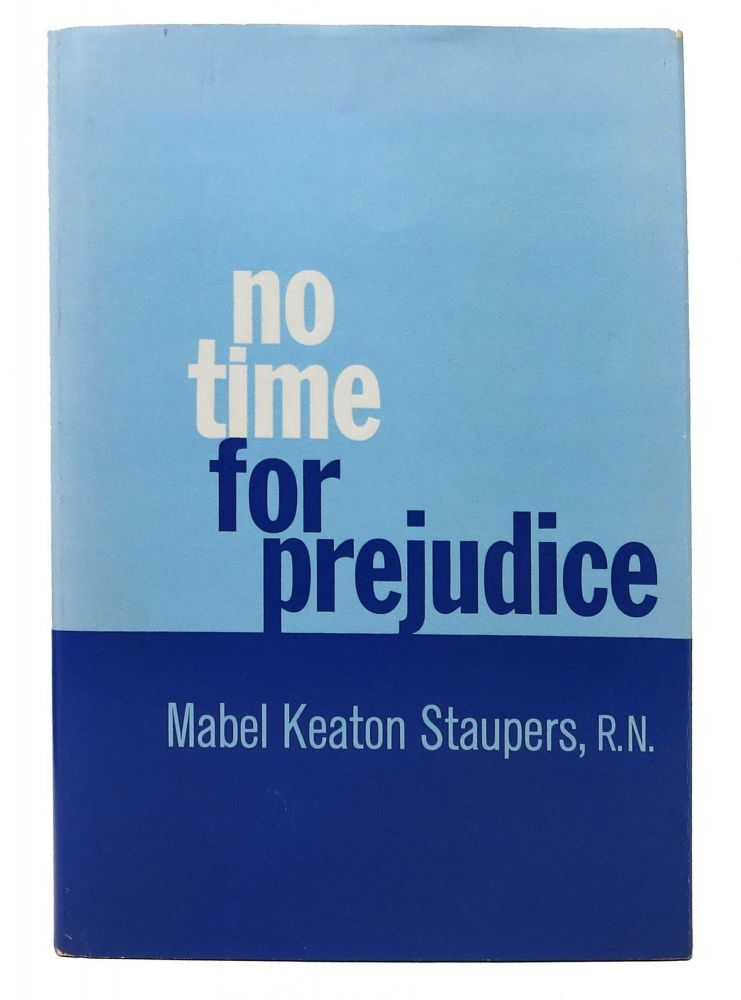NO TIME For PREJUDICE. A Story of Integration of Negros in Nursing in the United States. Mabel Keaton Staupers, R. N.