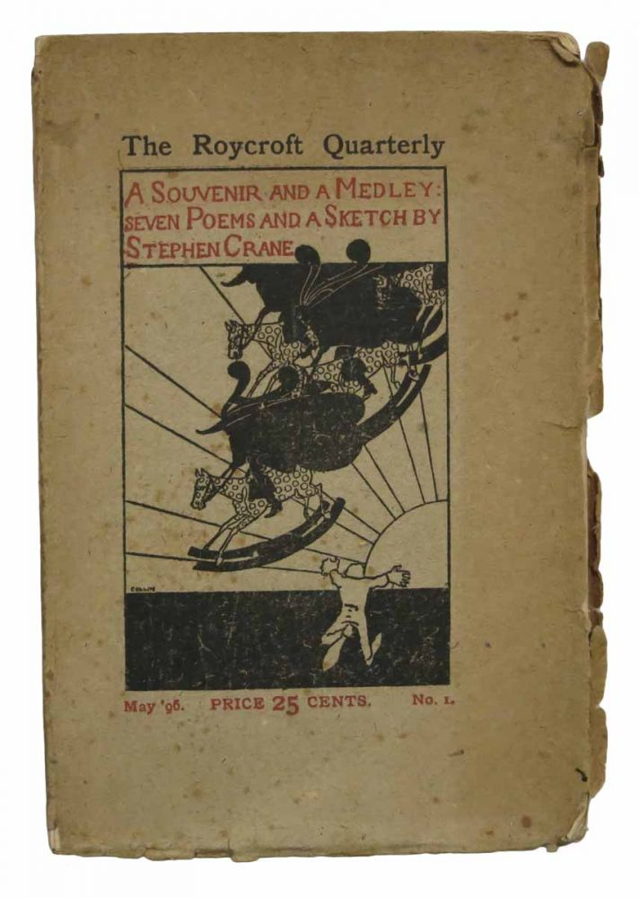 A SOUVENIR And A MEDLEY: Seven Poems and A Sketch by Stephen Crane with Divers and Sundry Communications from Certain Eminent Wits. The Roycroft Quarterly, May 1896. No. 1. Stephen Crane, 1871 - 1900.