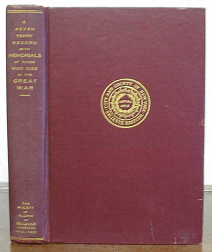 A SEVEN YEARS' RECORD Of The SOCIETY Of ALUMNI Of BELLEVUE HOSPITAL 1915 to 1921 being the Year-Book with Memorials of Those Who Died in the Great War. World War I., Robert J. Carlisle.