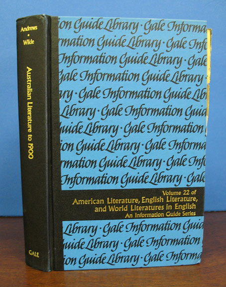 AUSTRALIAN LITERATURE To 1900. A Guide to Information Sources. Volume 22 in the American Literature, Enligh Literature, and World Literature in English Information Guide Series. Barry G. Wilde Andrews, William H.
