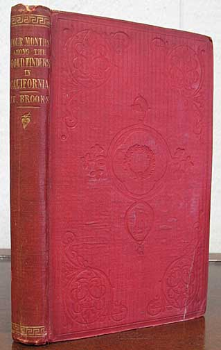 FOUR MONTHS AMONG The GOLD-FINDERS In ALTA CALIFORNIA: Being the Diary of an Expedition from San Francisco to the Gold Districts. J. Tyrwhitt Brooks, M. D., Henry. 1820 - 1894 Vizetelly.
