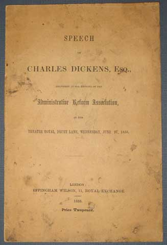 SPEECH Of CHARLES DICKENS, ESQ., Delivered at the Meeting of the Administrative Reform Association, at the Theatre Royal, Drury Lane, Wednesday, June 27, 1855. Charles Dickens, 1812 - 1870.