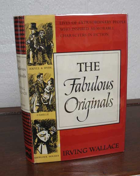 The FABULOUS ORIGINALS. Lives of Extraordinary People Who Inspired Memorable Characters in Fiction. Irving Wallace.