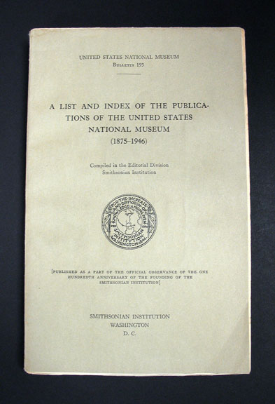A LIST And INDEX Of The PUBLICATIONS Of The UNITED STATES NATIONAL MUSEUM (1875 - 1946). United States National Museum Bulletin 193. Compiled in the Editorial Division Smithsonian Institution.