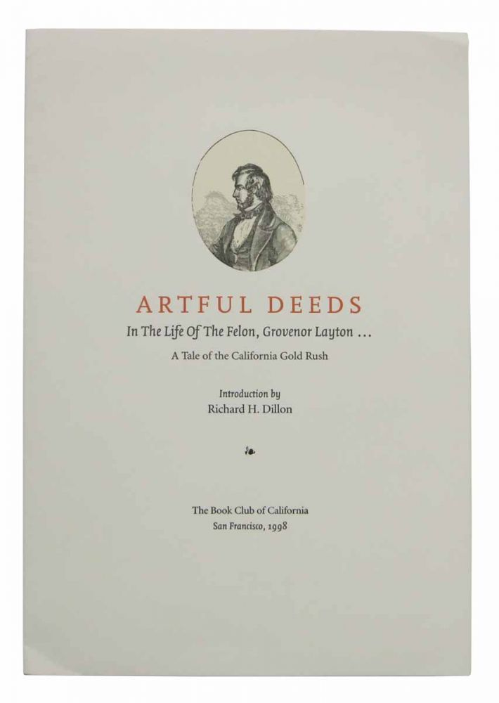 ARTFUL DEEDS. In The Life of The Felon, Grovenor Layton... A Tale of the California Gold Rush. Publication Prospectus, Richard H. - Introduction Dillion.
