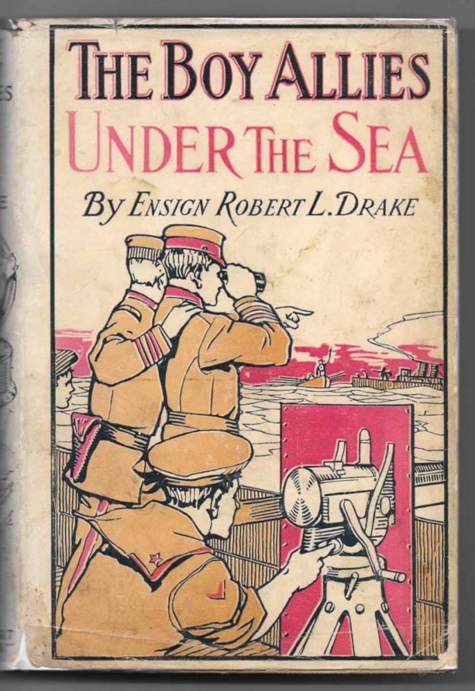 The BOY ALLIES UNDER The SEA or The Vanishing Submarines. The Boy Allies With The Navy Series #5. Ensign Robert L. Drake.