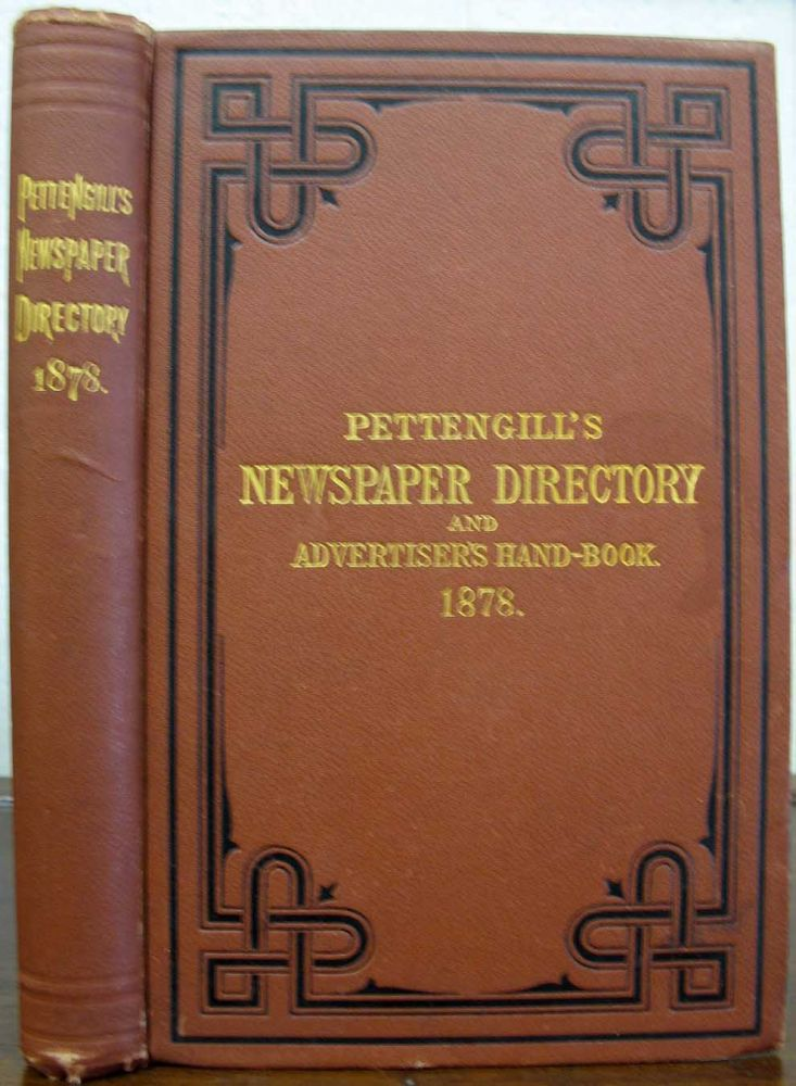 PETTENGILL'S NEWSPAPER DIRECTORY And ADVERTISER'S HAND-BOOK For 1878. Comprising A Complete List of the Newspapers and Other Periodicals Published in the United States and British America; Also the Prominent European and Australasian Newspapers. S. M. - Compiler Pettengill.