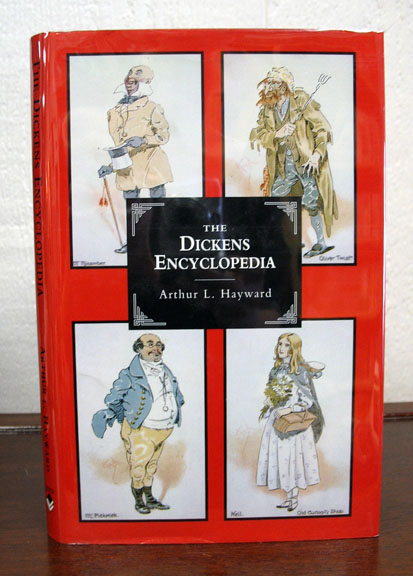 The DICKENS ENCYCLOPEDIA. An Alphebtical Dictionary for References to Every Charater and Place mentions in the Works of Fiction, with Explainatory Notes on Obscure Allusions and Phrases. Arthur L. Hayward.