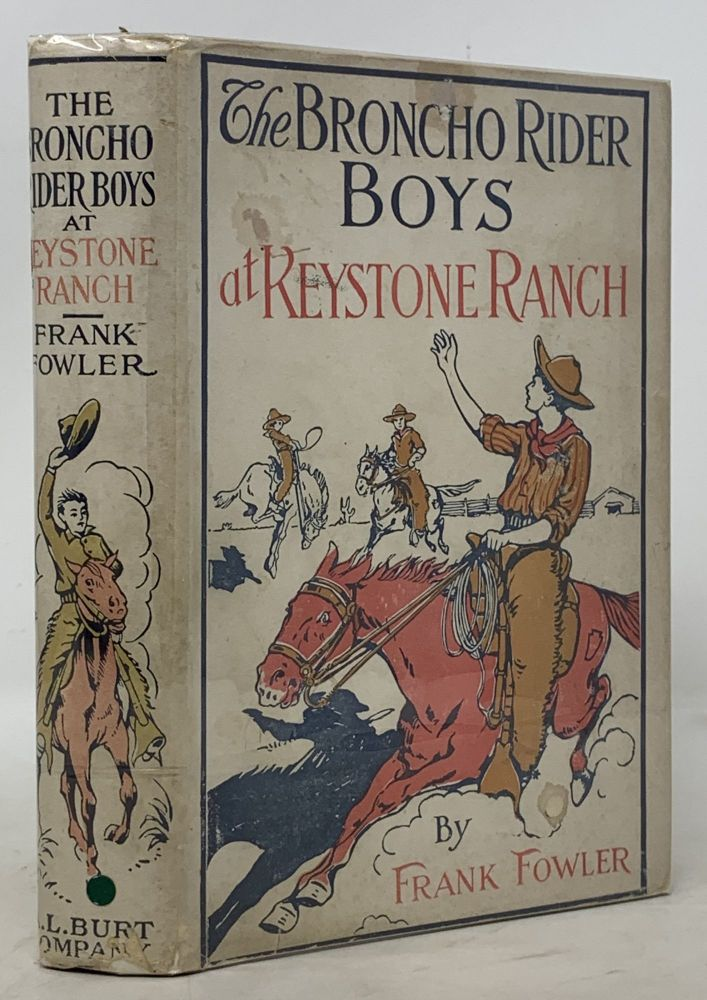 The BRONCHO RIDER BOYS At KEYSTONE RANCH or Three Chums of the Saddle and Lariat. The Broncho Rider Boys Series #1. Frank Fowler.