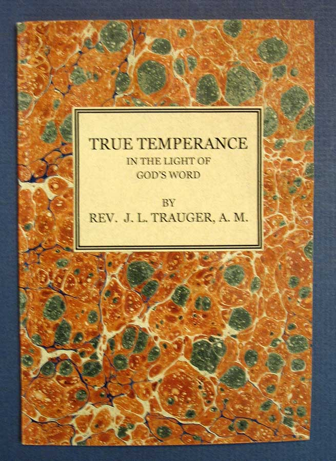 TRUE TEMPERANCE In the Light of God's Word. Theology, Rev. J. L. Trauger, A. M.