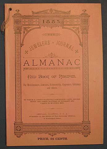 The JEWELERS' JOURNAL ALMANAC And BOOK Of RECIPES For Jewelers, Watchmakers, Silversmiths, Lapidaries and Others. To Which is Added Advertisements from Many of the Largest and Most Reputable Manufacturing and Jobbing Houses in the Country. Trade Journal.