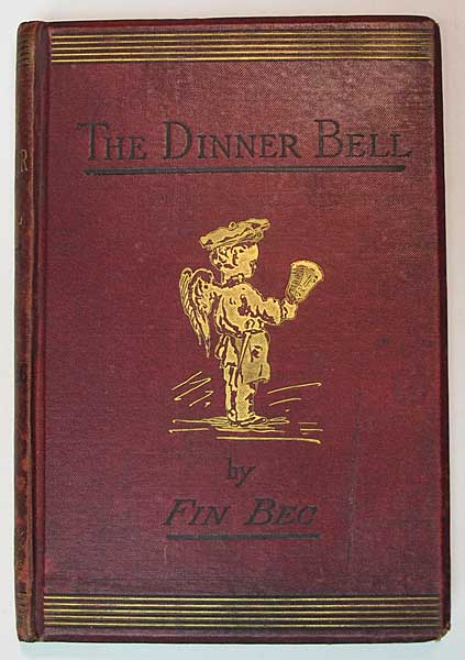 The DINNER BELL. A Gastronomic Manual Teaching the Mistress How to Rule a Dainty and Thrifty Cuisine, and the Cook How to Prepare a Great Variety of Dishes with Economy. 'Fin Bec', William Blanchard. 1826 - 1884 pseudonym for Jerrold.