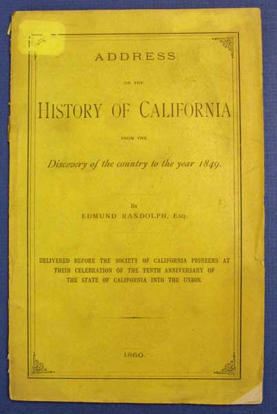 ADDRESS On The HISTORY Of CALIFORNIA From the Discovery of the Country to the Year 1849. Delivered before the Society of California Pioneers at their Celebration of the Tenth Anniversary of the State of California into the Union. Edmund Randolph, 1819 - 1861.