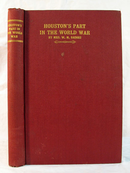 HOUSTON'S PART In The WORLD WAR. Edited November 11, 1919. One Year from the Signing of the Armistice. Mrs. W. M. - Baines.