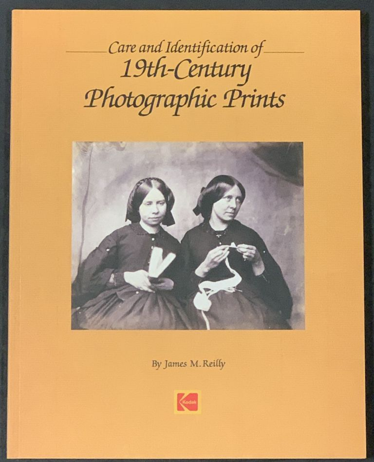 CARE And IDENTIFICATION OF 19TH CENTURY PHOTOGRAPHIC PRINTS. James Reilly.