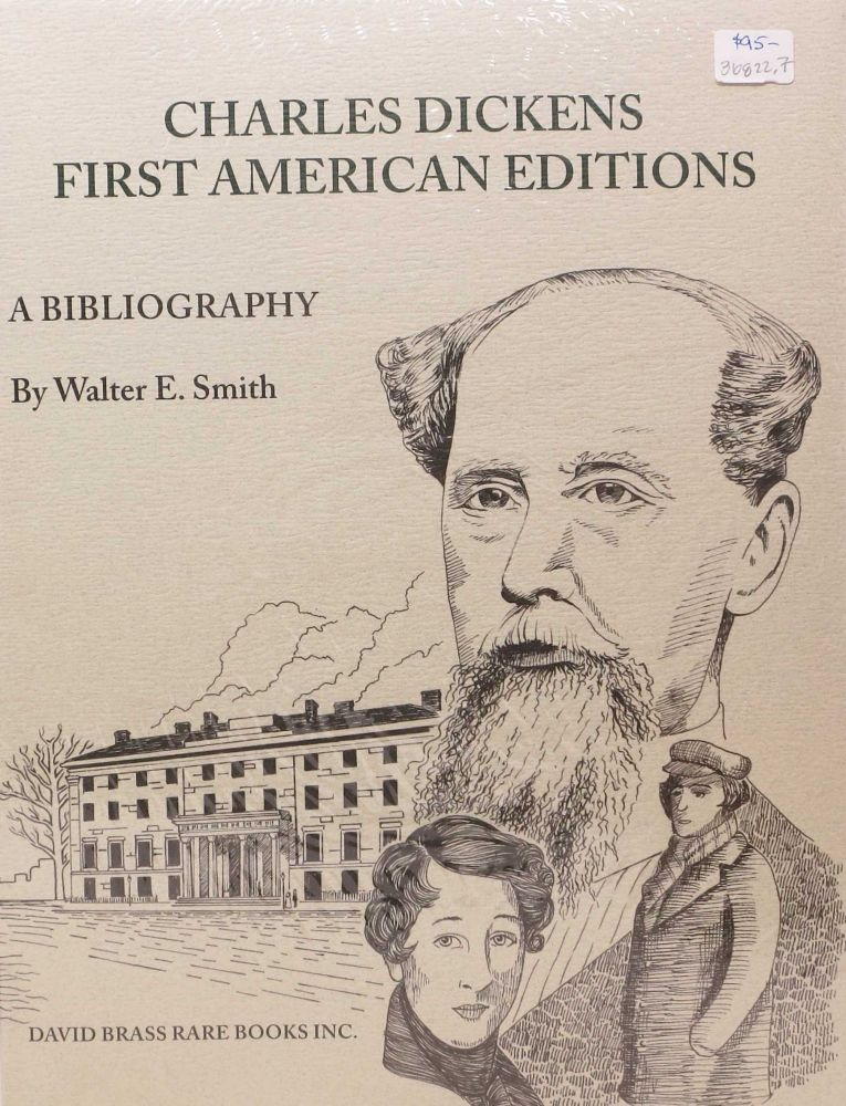 CHARLES DICKENS. A Bibliography of His First American Editions. 1836 - 1870. Charles. 1812 - 1870 Dickens, Walter E. Smith.