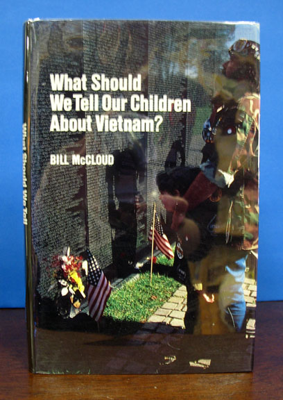 What Should We Tell Our Children About Vietnam? Bill McCloud.