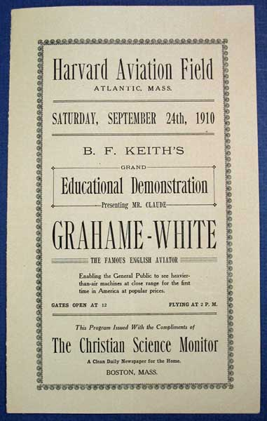 B. F. KEITH'S GRAND EDUCATIONAL DEMONSTRATION Presenting MR. CLAUDE GRAHAME-WHITE. The Famous English Aviator. Saturday, September 24th, 1910. Harvard Aviation Field. Atlantic, Mass. Issued with the Compliments of the Christian Science Monitor. Aviation Event Program, 1879 - 1959, Claude -Aerialist. Keith Grahame-White, B. F. - Event Promoter.