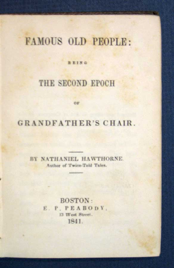 FAMOUS OLD PEOPLE: Being the Second Epoch of Grandfather's Chair. Nathaniel Hawthorne, 1804 - 1864.
