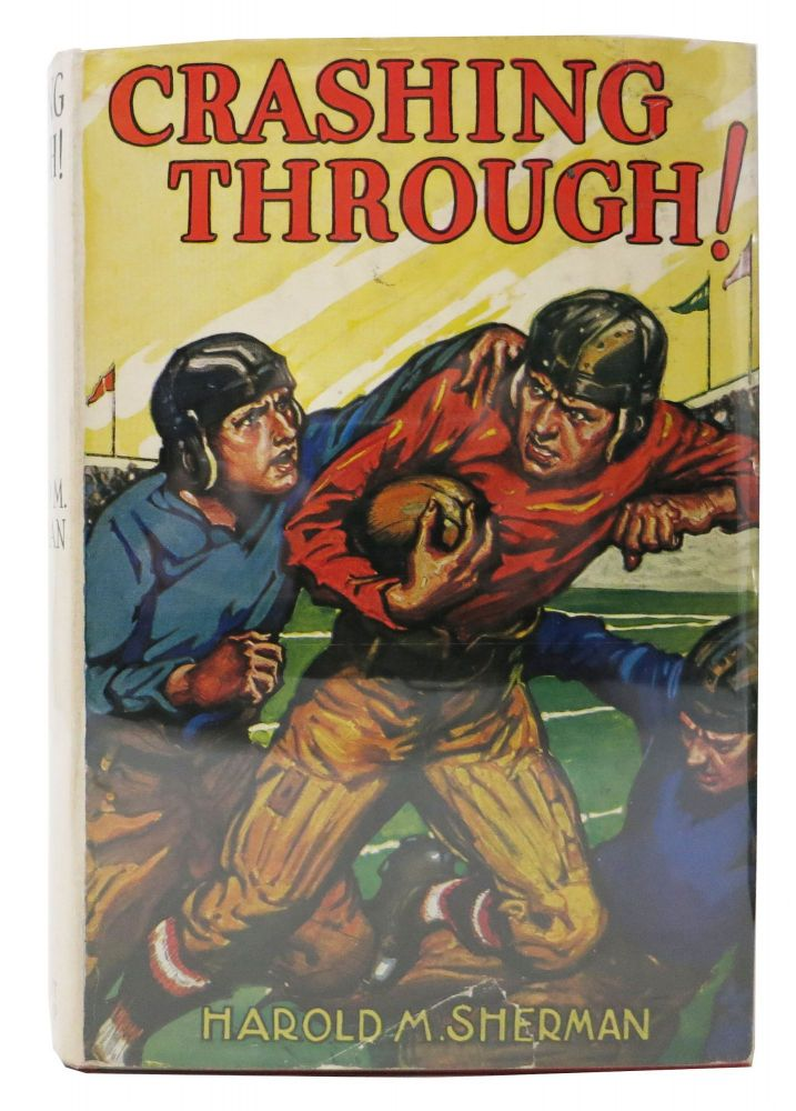 "CRASHING THROUGH! ""Hot Off the Gridiron"" Football Stories. Harold M. Sherman."