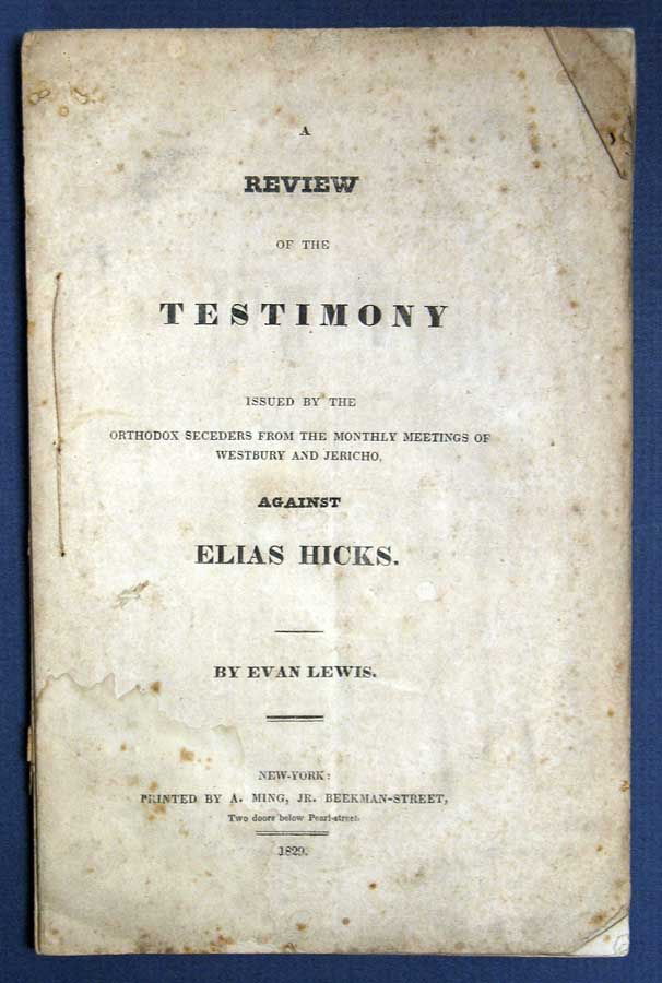 A REVIEW Of The TESTIMONY ISSUED By The ORTHODOX SECEDERS From The MONTHLY MEETINGS Of WESTBURY And JERICHO, Against ELIAS HICKS. Quaker Literature, 1782 - 1834, 1748 - 1830, Evan . Hicks Lewis, Elias - Subject.