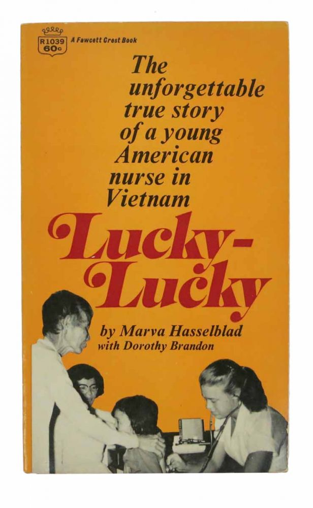 LUCKY - LUCKY. A Nurse's Story of Life at a Hospital in Vietnam. Marva. With Dorothy Brandon Hasselblad.