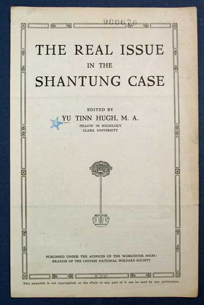 The REAL ISSUE In The SHANTUNG CASE. Yu Tinn-Hugh, b. 1887. Fellow in Sociology. Clark University.