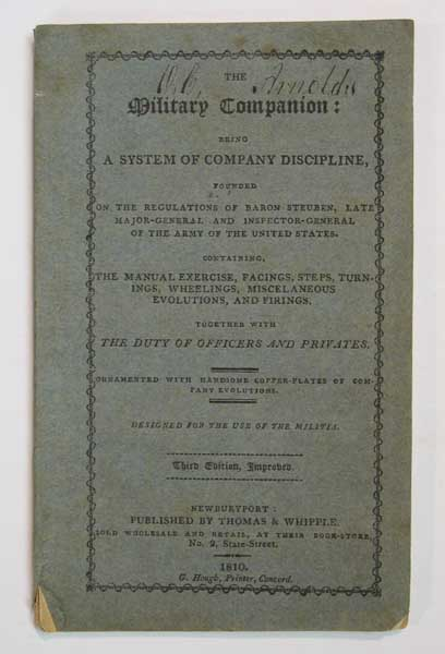 The MILITARY COMPANION: Being a System of Company Discipline, Founded on the Regulations of Baron Steuben, Late Major-General and Inspector-General of the Army of the United States. Containing, the Manual Exercise, Facings, Steps, Turnings, Wheelings, Miscellaneous Evolutions, and Firings. Together with Duty of Officers and Privates. Ornamented with Handsome Copper-plates of Company Evolutions. Designed for the Use of the Militia. Friedrich Wilhelm Ludolf Gerhard Augustin Steuben, Baron von, 1730 - 1794.
